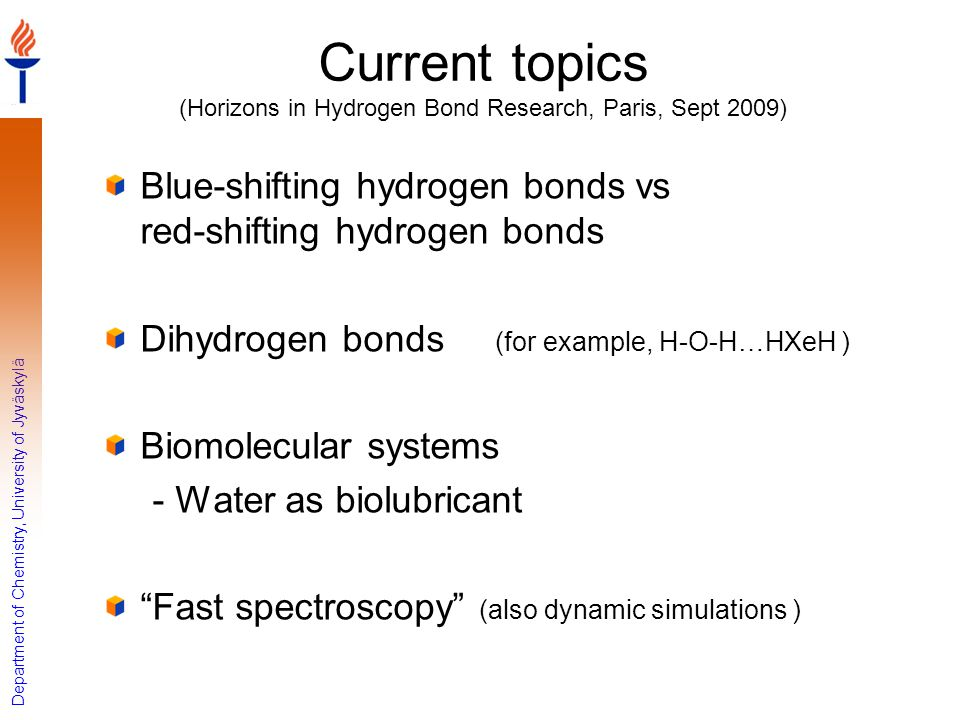 Current topics (Horizons in Hydrogen Bond Research, Paris, Sept 2009)