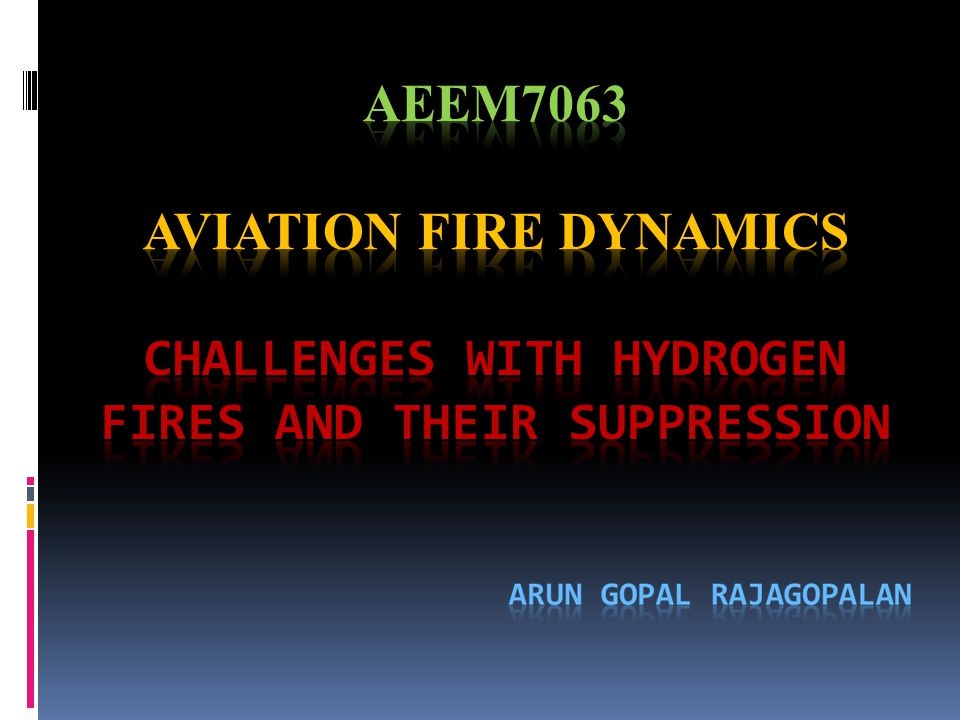 AEEM7063 AVIATION FIRE DYNAMICS CHALLENGES WITH HYDROGEN FIRES AND THEIR SUPPRESSION