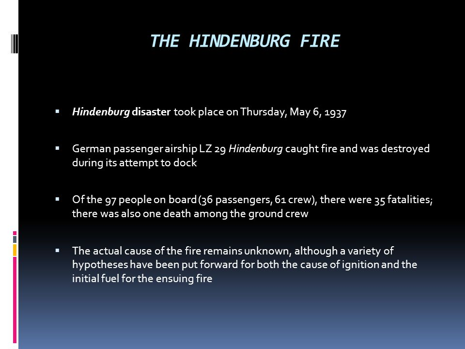 THE HINDENBURG FIRE Hindenburg disaster took place on Thursday, May 6, 1937.