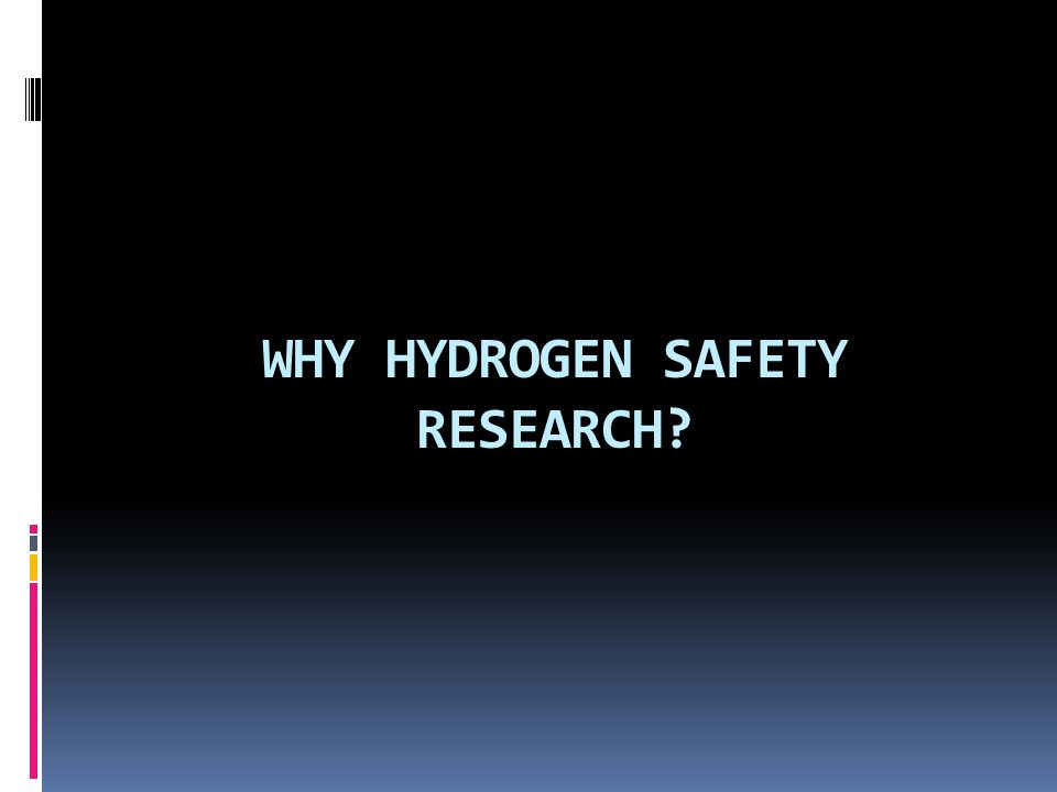 WHY HYDROGEN SAFETY RESEARCH