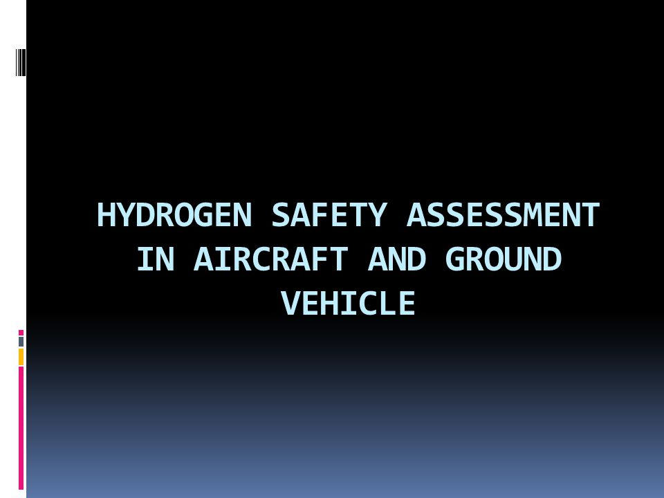 HYDROGEN SAFETY ASSESSMENT IN AIRCRAFT AND GROUND VEHICLE