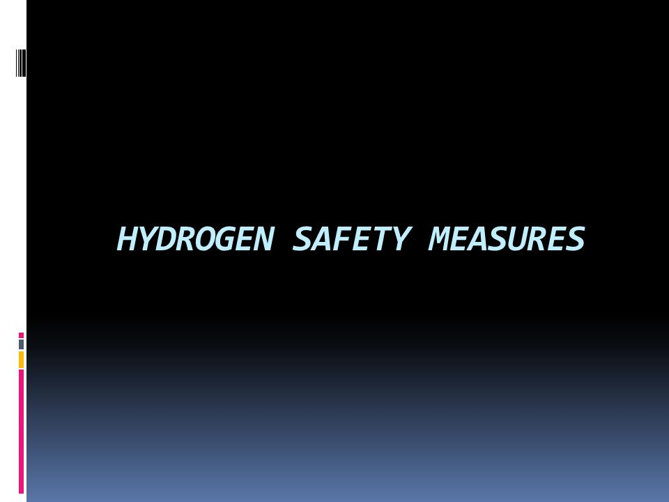HYDROGEN SAFETY MEASURES