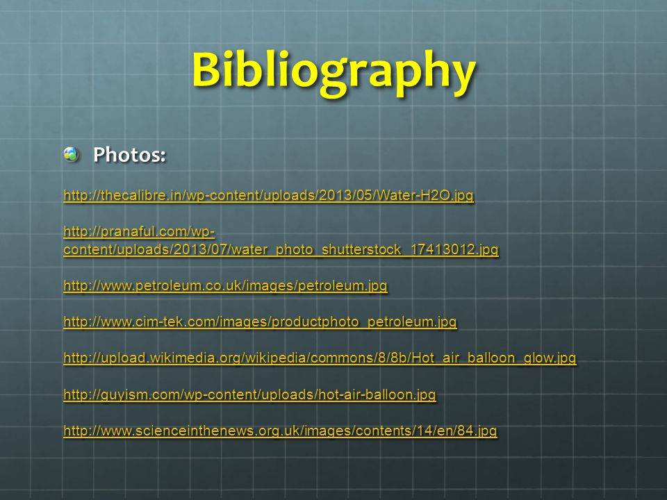 Bibliography Photos: http://thecalibre.in/wp-content/uploads/2013/05/Water-H2O.jpg.