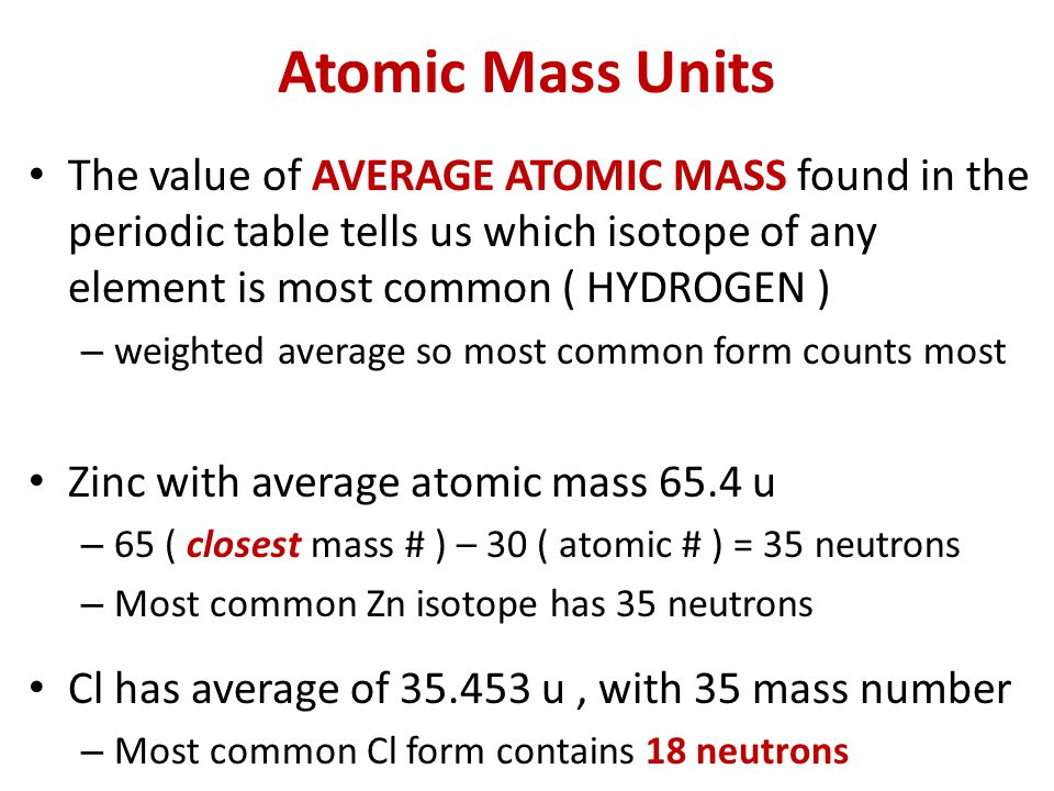 Atomic Mass Units The value of AVERAGE ATOMIC MASS found in the periodic table tells us which isotope of any element is most common ( HYDROGEN )