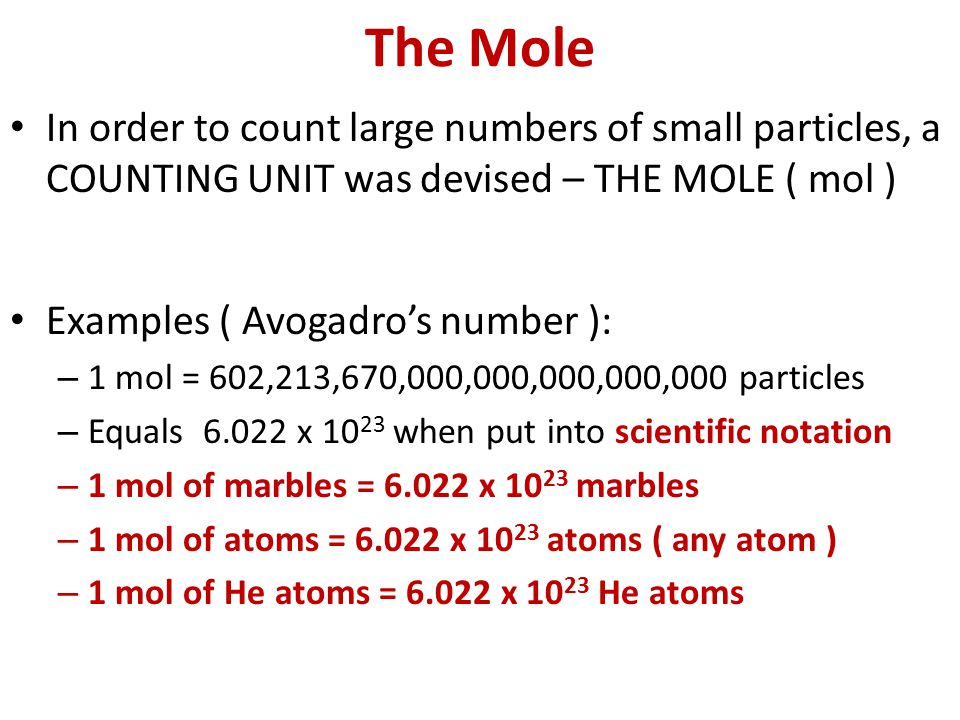 The Mole In order to count large numbers of small particles, a COUNTING UNIT was devised – THE MOLE ( mol )