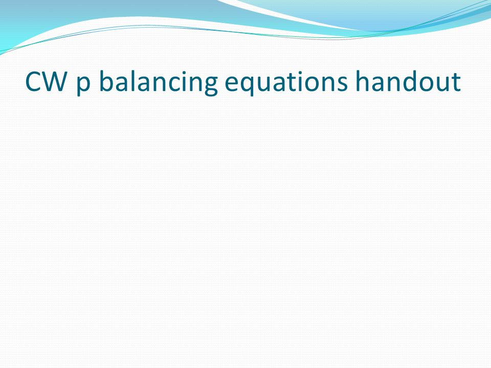 CW p balancing equations handout
