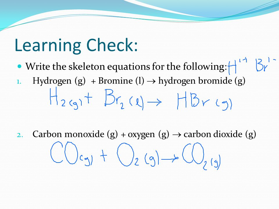 Learning Check: Write the skeleton equations for the following: