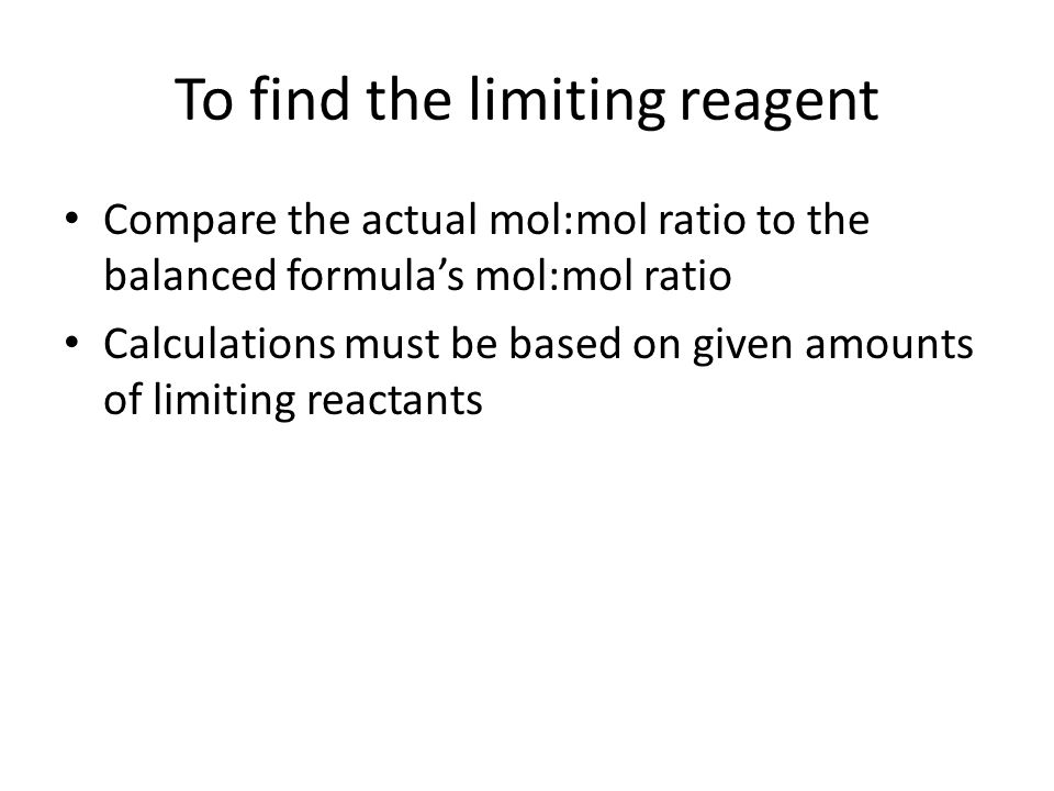 To find the limiting reagent
