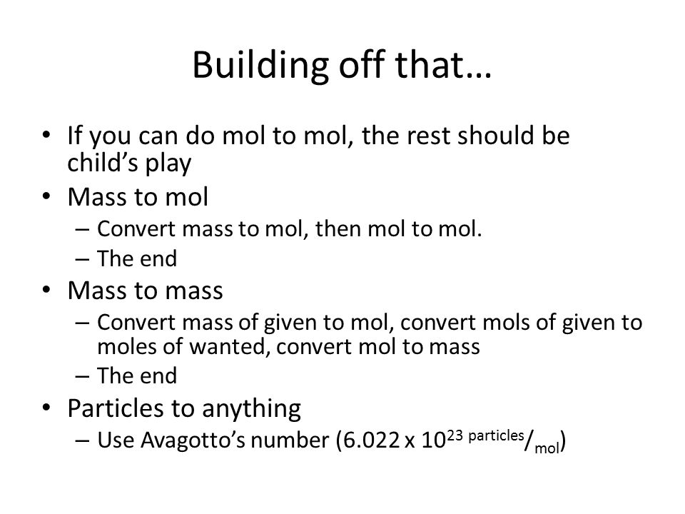 Building off that… If you can do mol to mol, the rest should be child's play. Mass to mol. Convert mass to mol, then mol to mol.