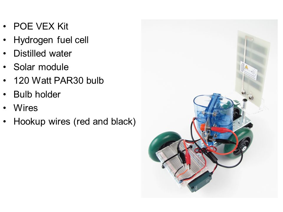 POE VEX Kit Hydrogen fuel cell. Distilled water. Solar module. 120 Watt PAR30 bulb. Bulb holder.