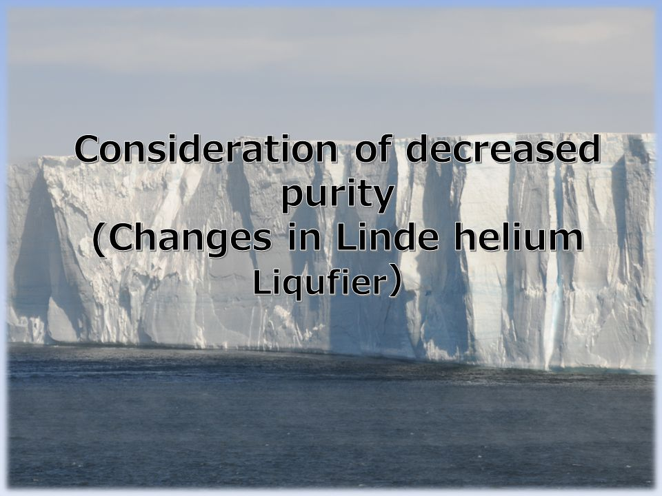 Consideration of decreased purity (Changes in Linde helium Liqufier)