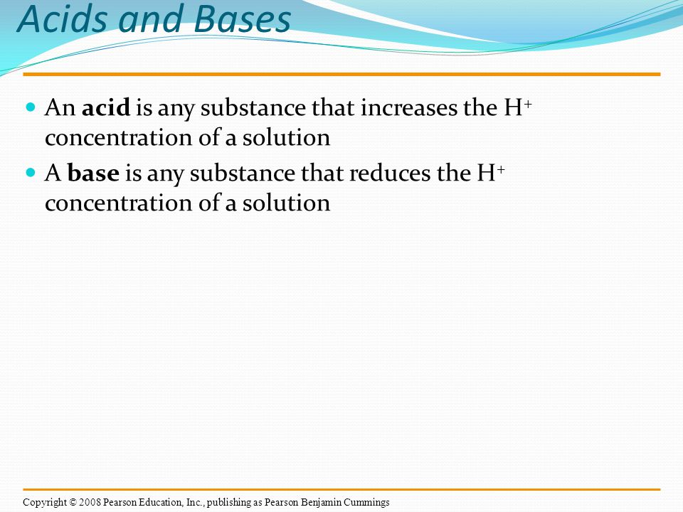 Acids and Bases An acid is any substance that increases the H+ concentration of a solution.
