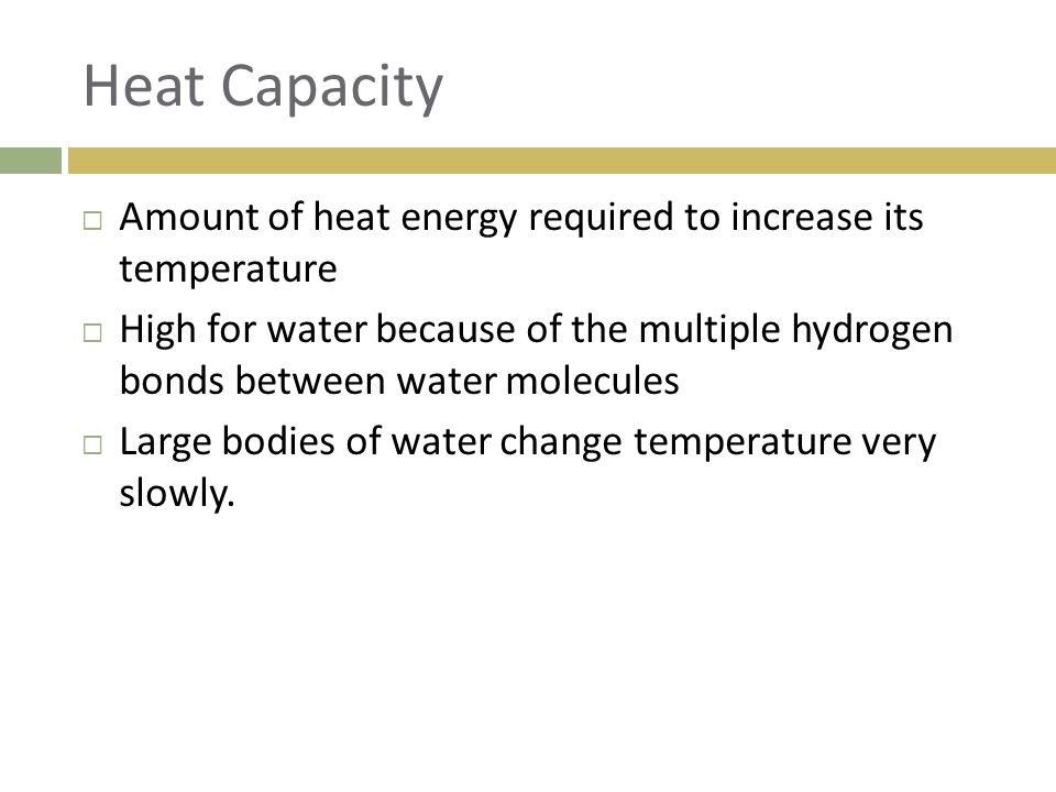 Heat Capacity Amount of heat energy required to increase its temperature.