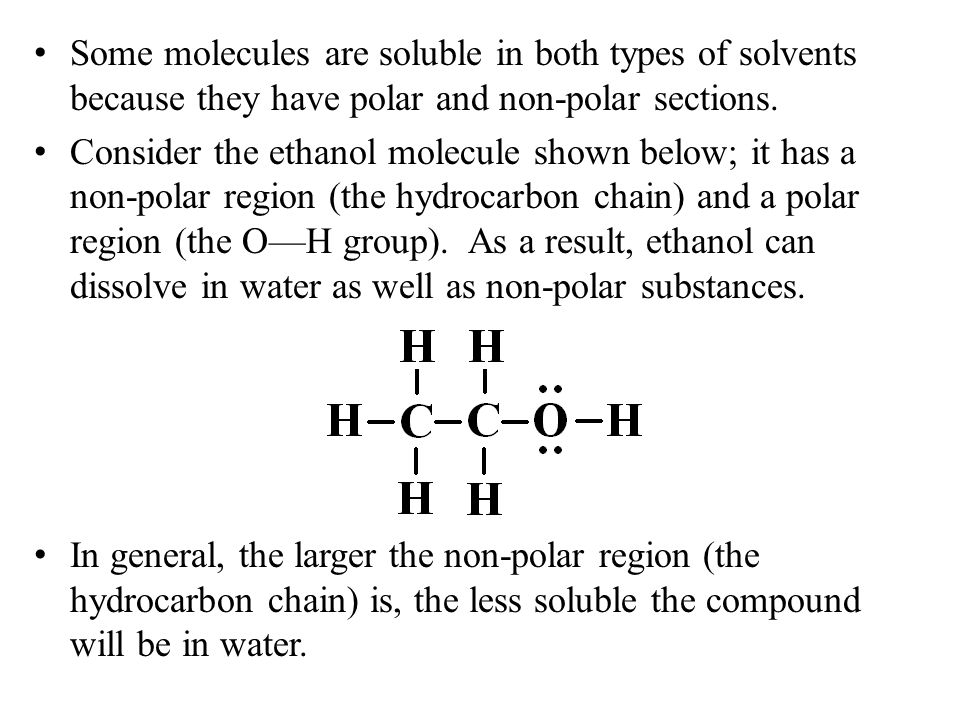 Some molecules are soluble in both types of solvents because they have polar and non-polar sections.