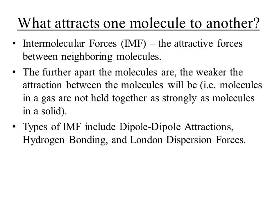 What attracts one molecule to another