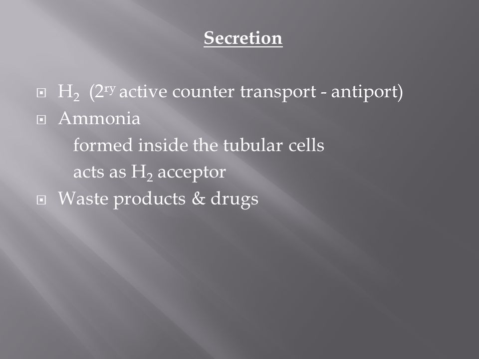 Secretion H2 (2ry active counter transport - antiport) Ammonia. formed inside the tubular cells.