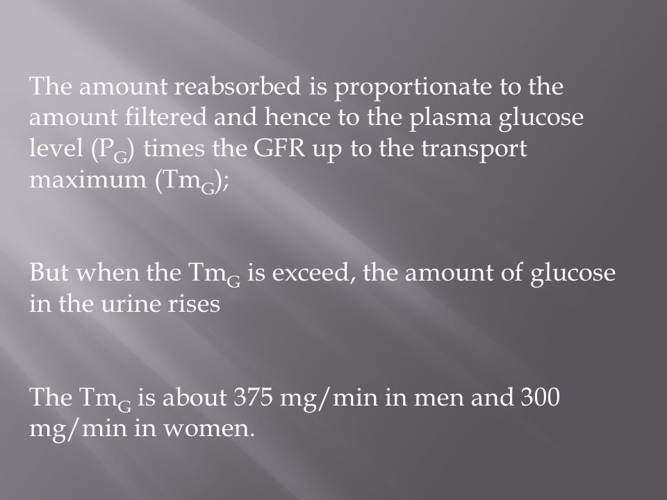 The amount reabsorbed is proportionate to the amount filtered and hence to the plasma glucose level (PG) times the GFR up to the transport maximum (TmG);