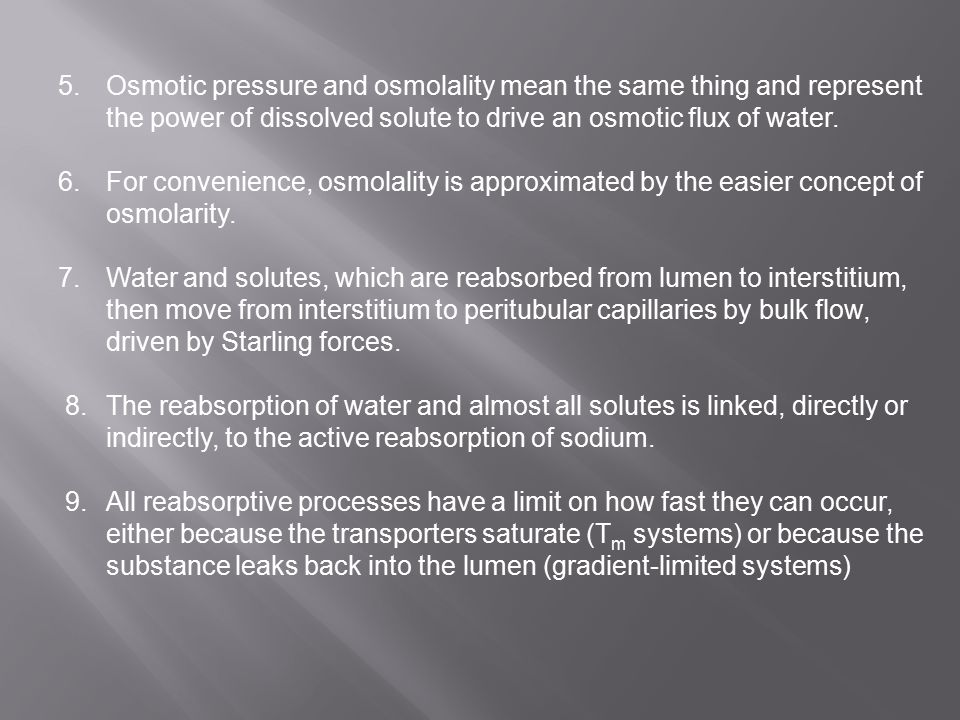 5. Osmotic pressure and osmolality mean the same thing and represent the power of dissolved solute to drive an osmotic flux of water.