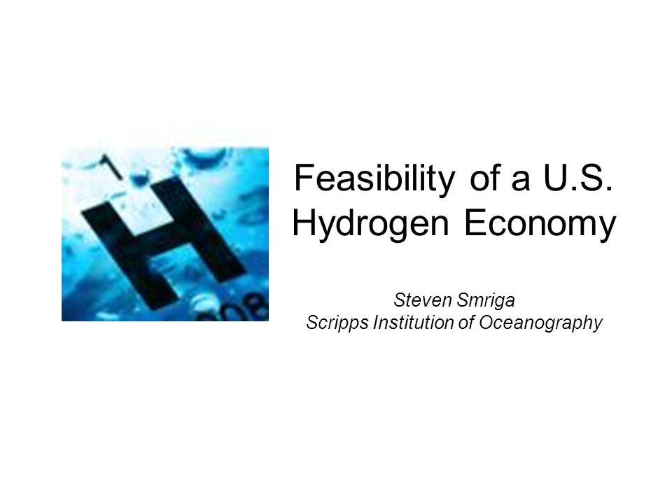 Feasibility of a U.S. Hydrogen Economy Steven Smriga Scripps Institution of Oceanography