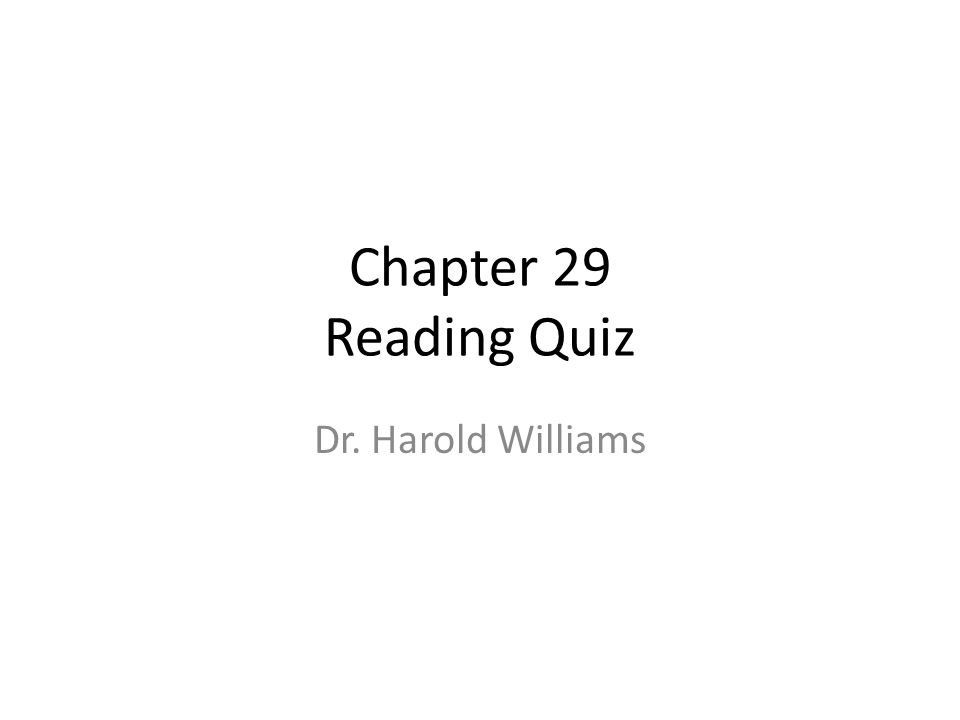 Chapter 29 Reading Quiz Dr. Harold Williams
