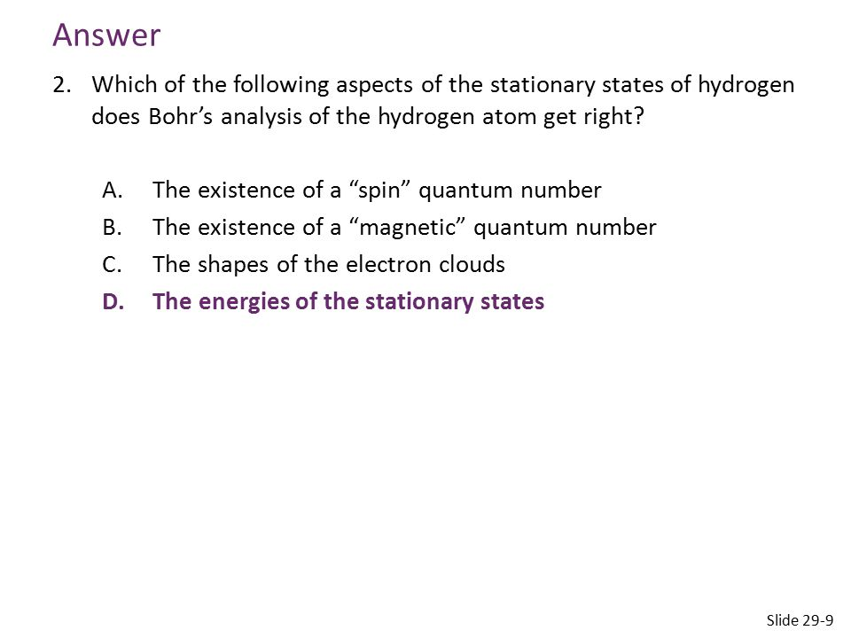 Answer Which of the following aspects of the stationary states of hydrogen does Bohr's analysis of the hydrogen atom get right