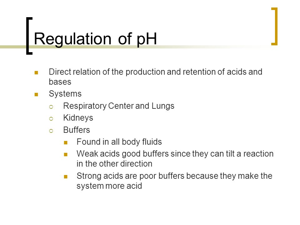 Regulation of pH Direct relation of the production and retention of acids and bases. Systems. Respiratory Center and Lungs.