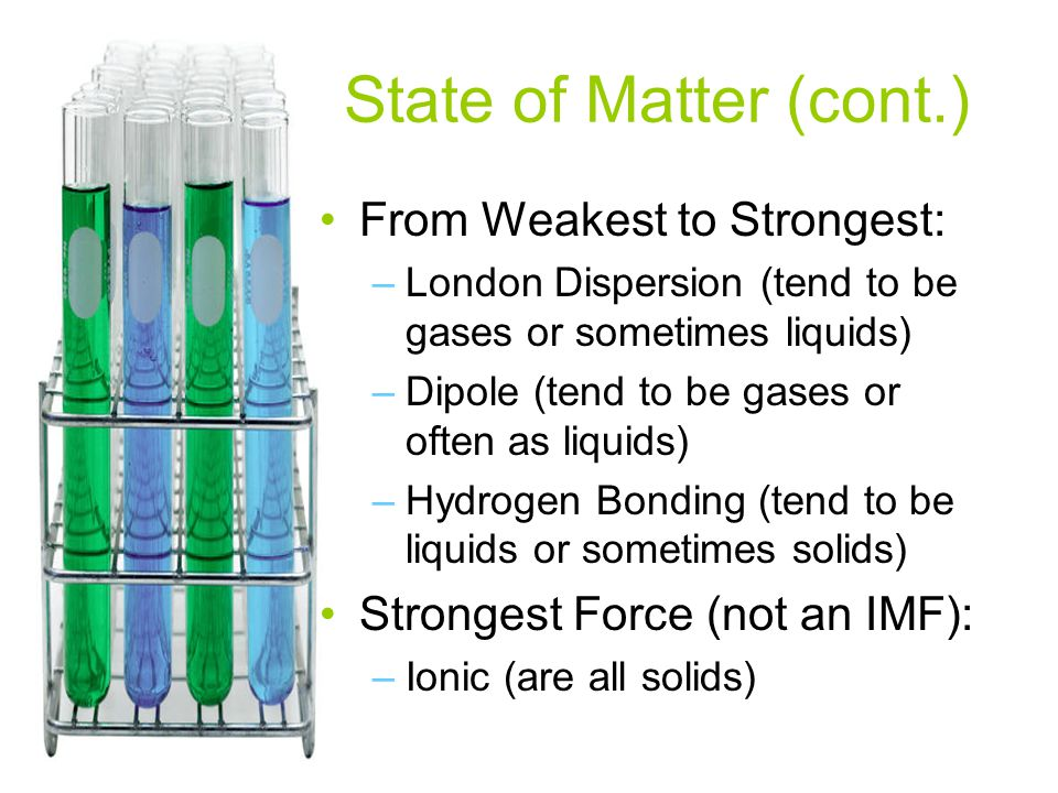 State of Matter (cont.) From Weakest to Strongest: