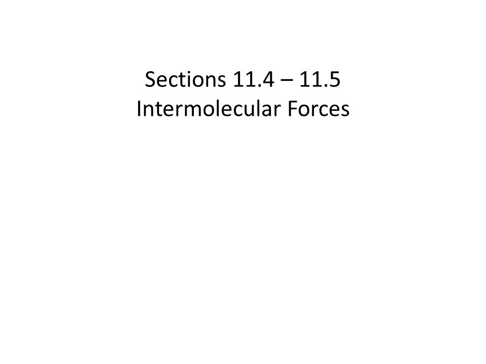 Sections 11.4 – 11.5 Intermolecular Forces