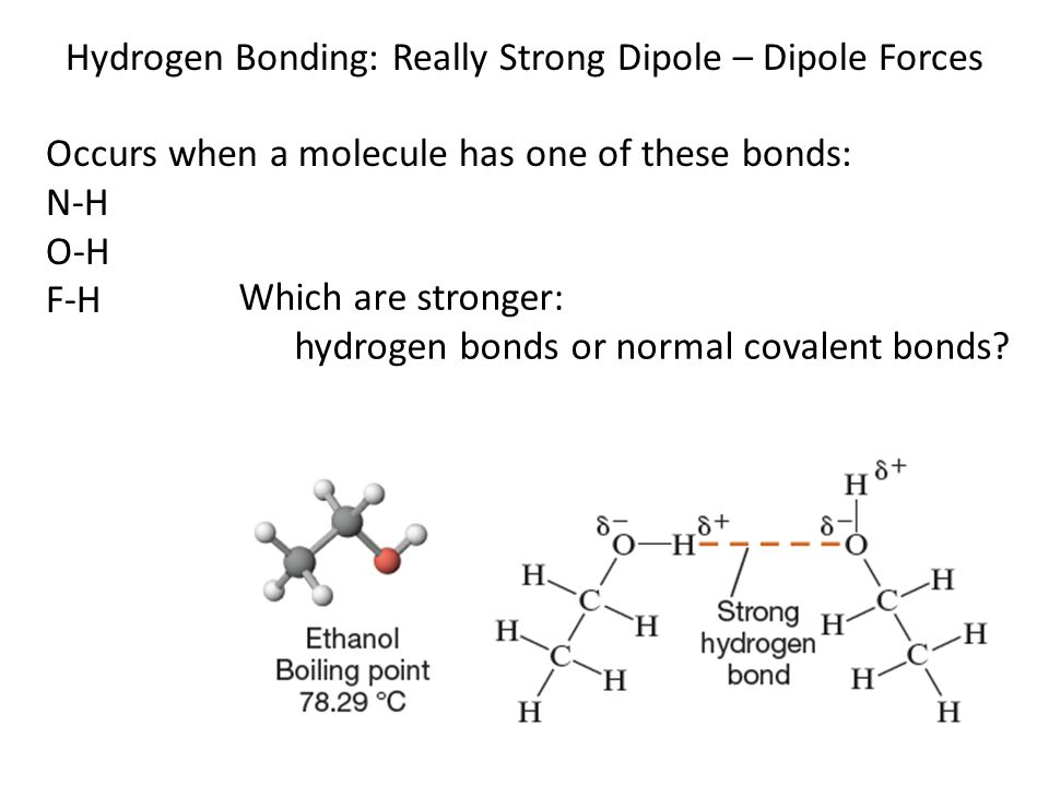 Hydrogen Bonding: Really Strong Dipole – Dipole Forces