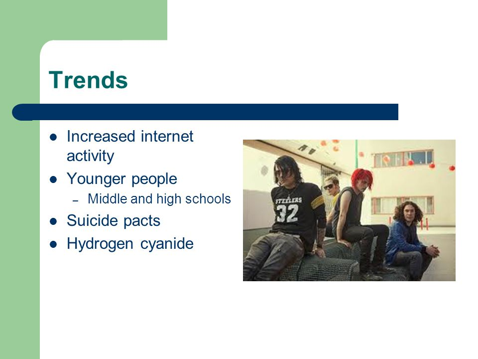 Trends Increased internet activity Younger people Suicide pacts