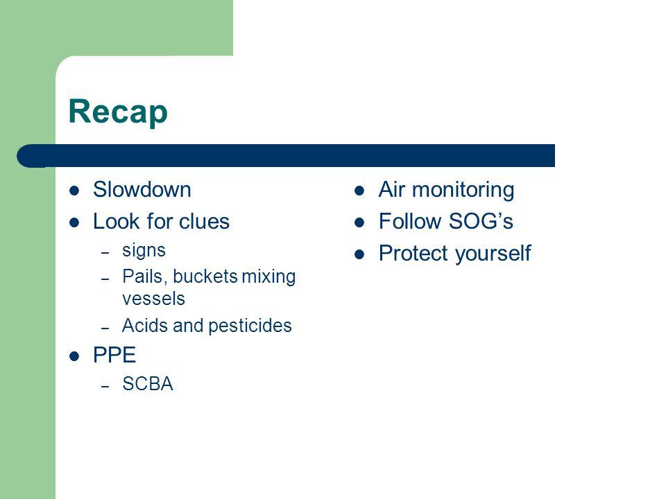 Recap Slowdown Look for clues PPE Air monitoring Follow SOG's