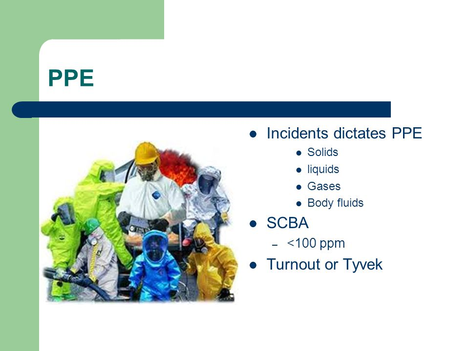 PPE Incidents dictates PPE SCBA Turnout or Tyvek <100 ppm Solids