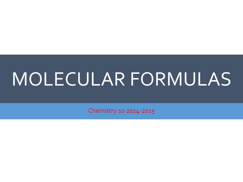 Molecular Formulas Chemistry 10 2014-2015