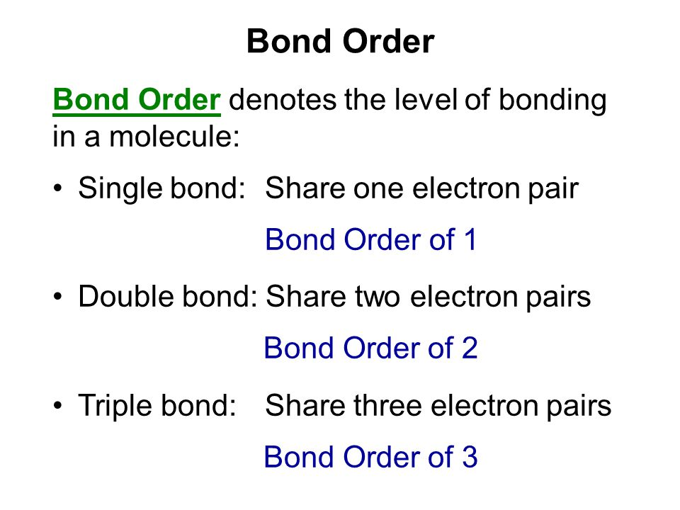 Bond Order Bond Order denotes the level of bonding in a molecule: