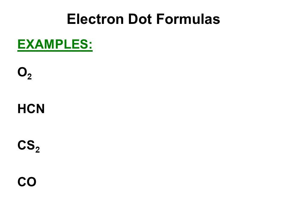 Electron Dot Formulas EXAMPLES: O2 HCN CS2 CO