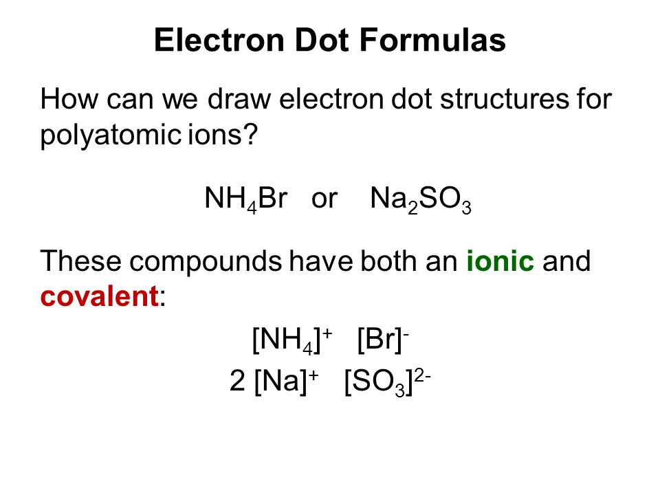 Electron Dot Formulas How can we draw electron dot structures for polyatomic ions NH4Br or Na2SO3.