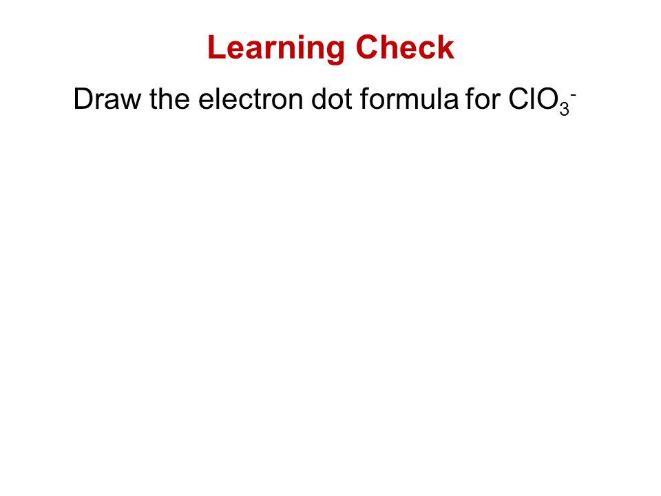 Learning Check Draw the electron dot formula for ClO3-