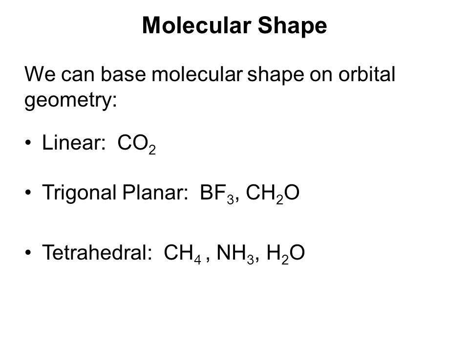 Molecular Shape We can base molecular shape on orbital geometry: