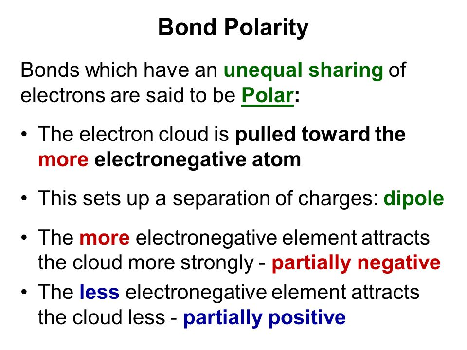 Bond Polarity Bonds which have an unequal sharing of electrons are said to be Polar: