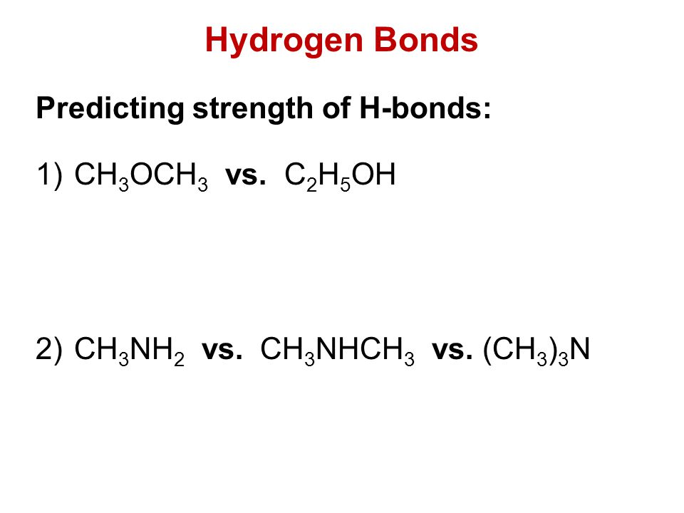 Hydrogen Bonds Predicting strength of H-bonds: CH3OCH3 vs. C2H5OH