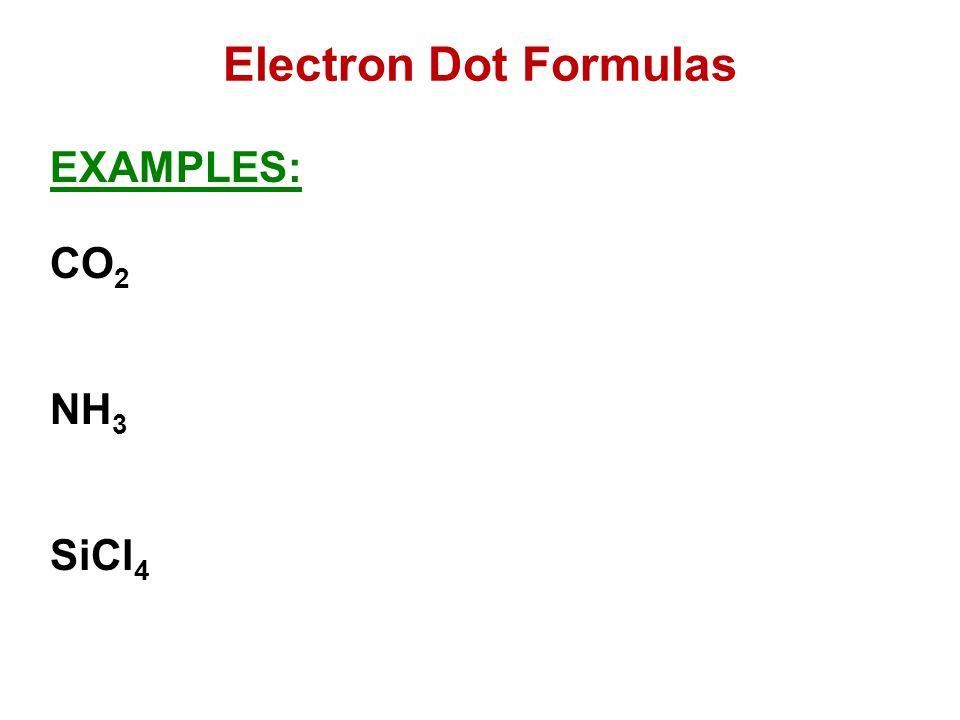 Electron Dot Formulas EXAMPLES: CO2 NH3 SiCl4