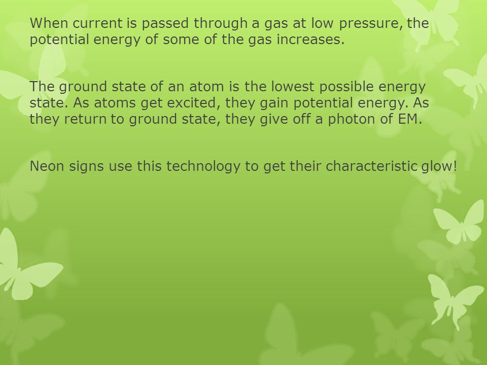 When current is passed through a gas at low pressure, the potential energy of some of the gas increases.