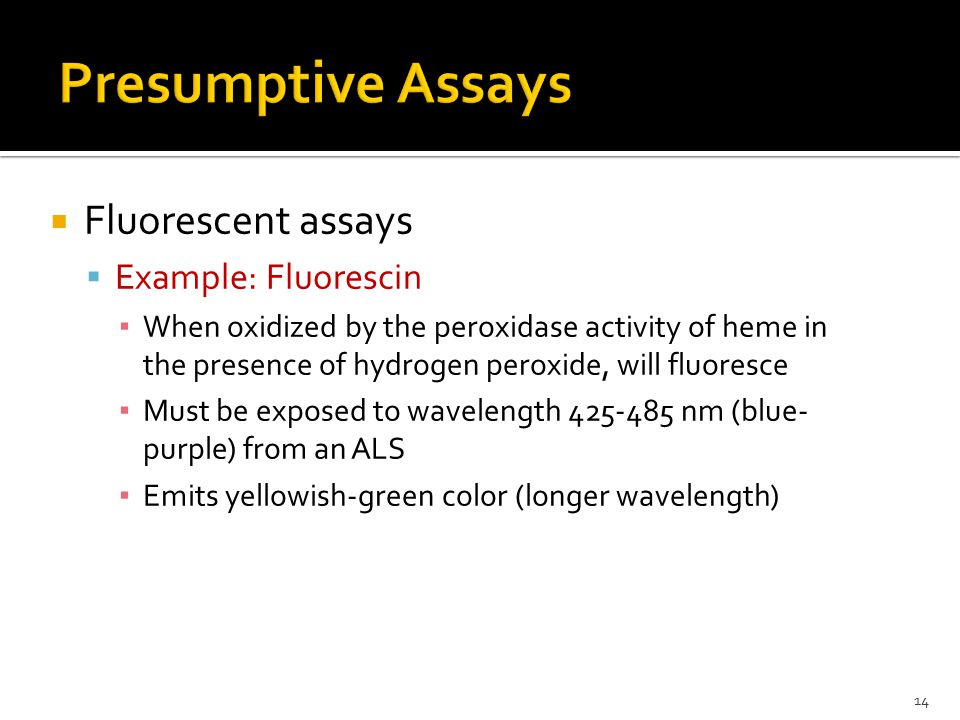 Presumptive Assays Fluorescent assays Example: Fluorescin