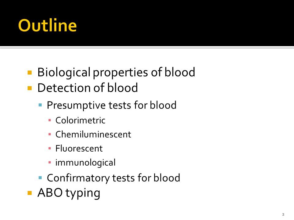 Outline Biological properties of blood Detection of blood ABO typing