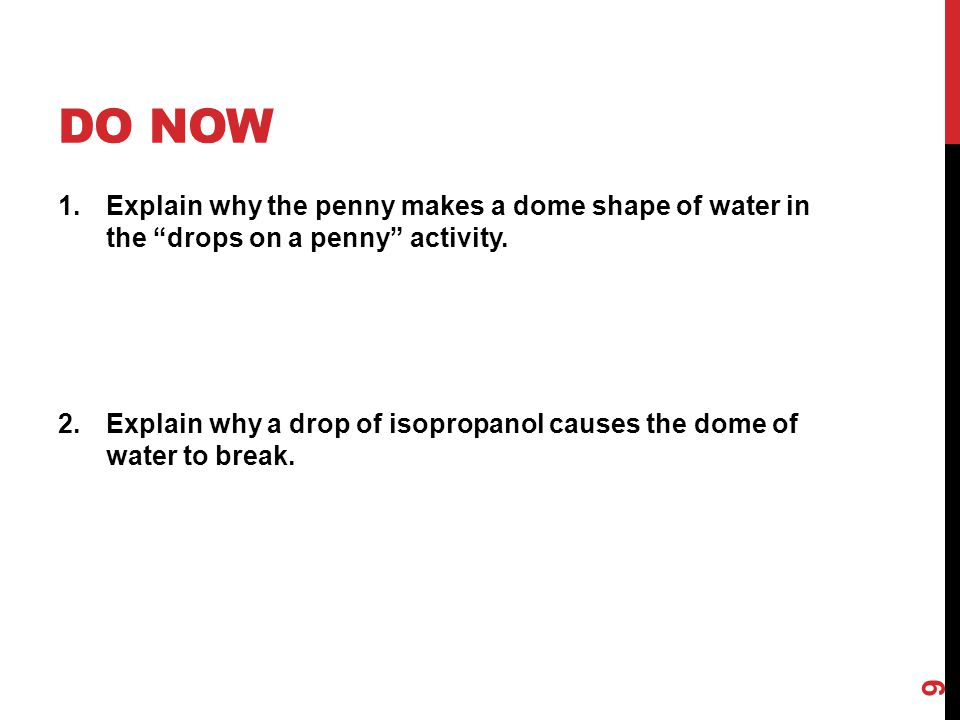 DO Now Explain why the penny makes a dome shape of water in the drops on a penny activity.