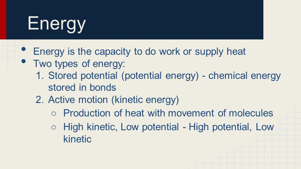 Energy Energy is the capacity to do work or supply heat