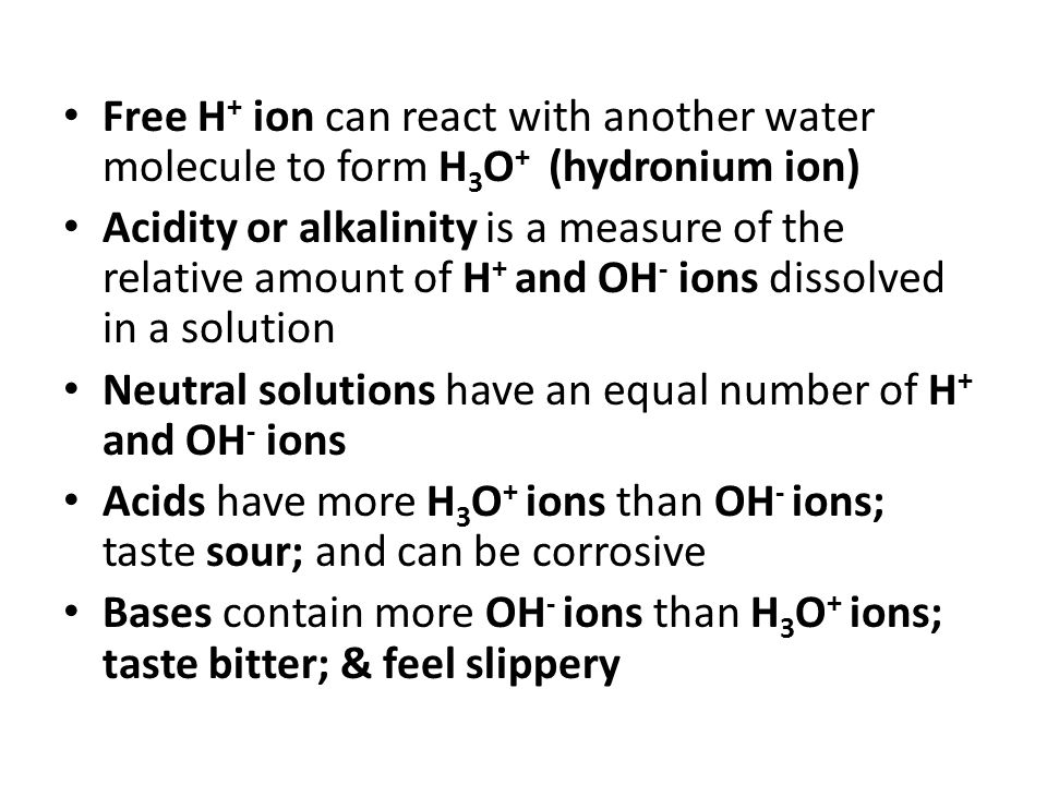 Free H+ ion can react with another water molecule to form H3O+ (hydronium ion)