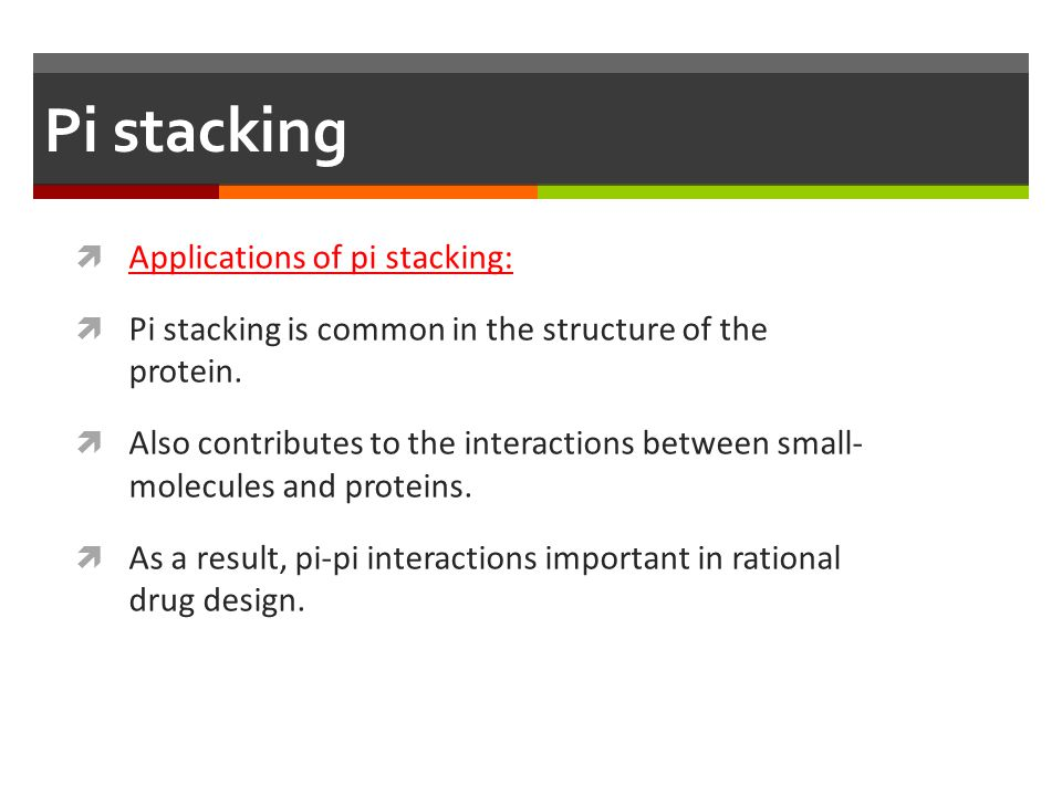 Pi stacking Applications of pi stacking: