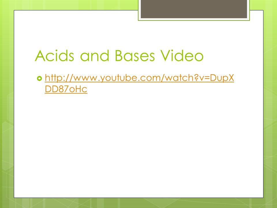 Acids and Bases Video http://www.youtube.com/watch v=DupXDD87oHc