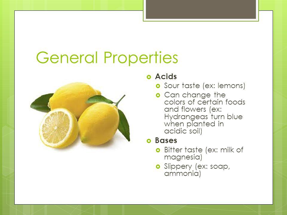 General Properties Acids Bases Sour taste (ex: lemons)